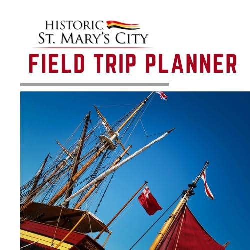 Historic St. Mary's City - Field Trip Planner